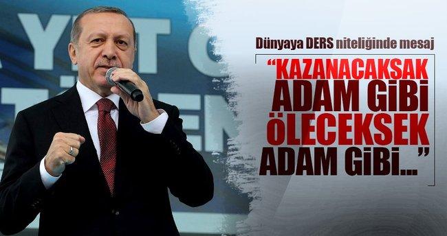 Cumhurbaşkanı Erdoğan: Kazanacaksak adam gibi öleceksek adam gibi öleceğiz