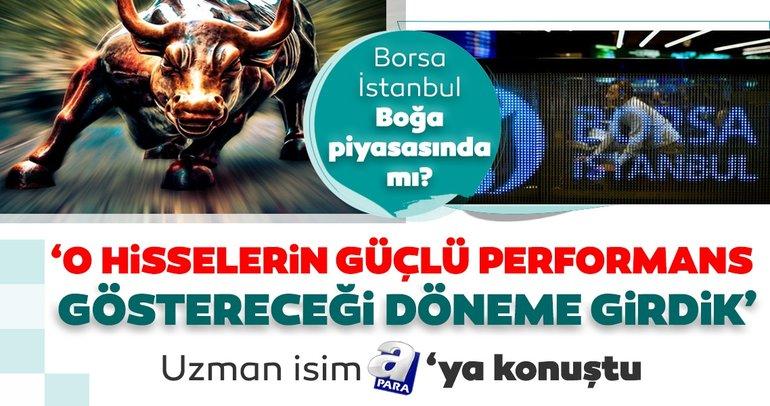 Borsa İstanbul 'Boğa piyasası'na mı girdi? 'O hisselerin güçlü performans göstereceği döneme girdik'