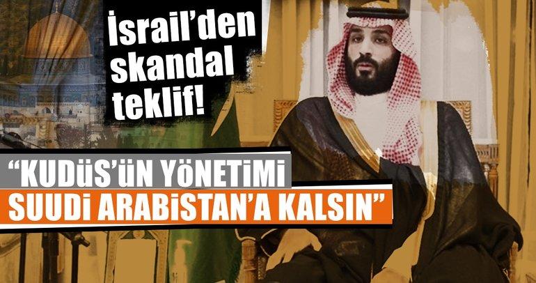İsrail'den skandal teklif: Kudüs'ün yönetimi Suudi Arabistan'a kalsın