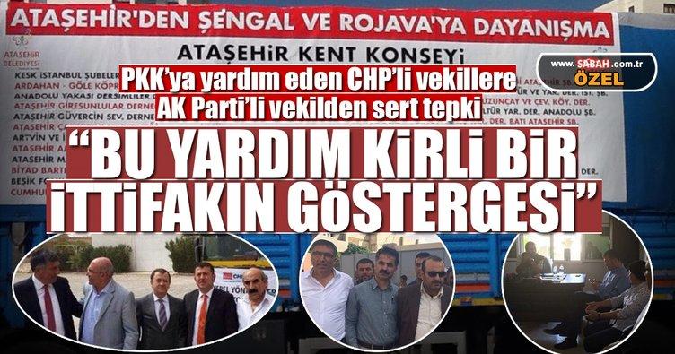 PKK'ya yardım gönderen CHP'lilere AK Parti'li vekilden sert tepki!
