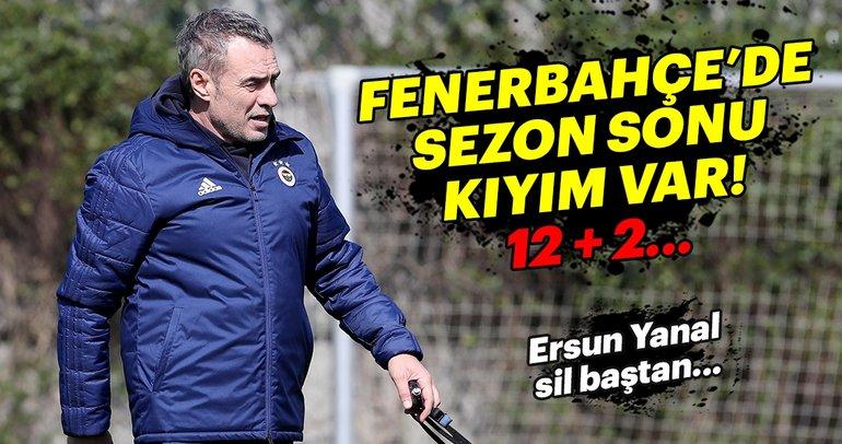Fenerbahçe'de sezon sonu 'kıyım' var!
