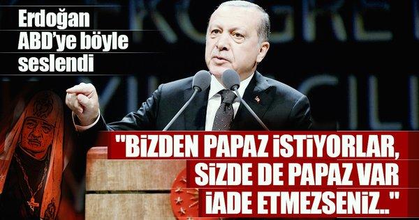 Cumhurbaşkanı Erdoğan: Bizden bir Papaz istiyorlar, sizde de bir Papaz var