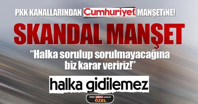 Cumhuriyet manşetinde küstah sözler: Halka gidilemez!