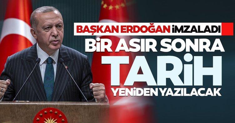 Son dakika... Başkan Erdoğan imzaladı, bir asır sonra tarih yeniden yazılacak!