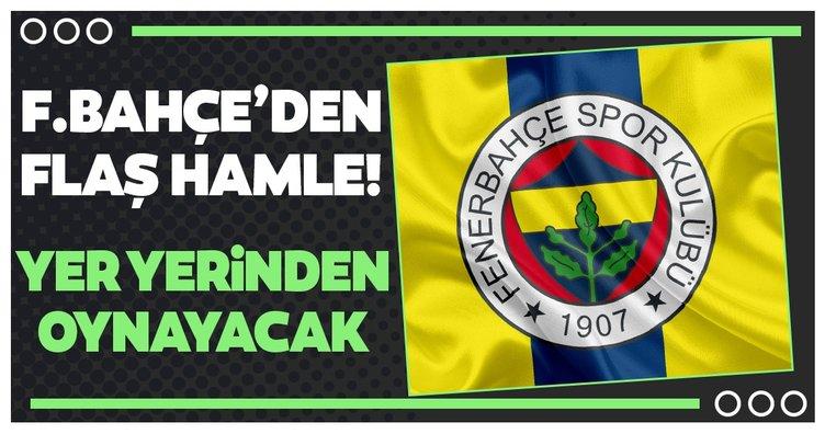 Fenerbahçe'den flaş hamle! Yer yerinden oynayacak