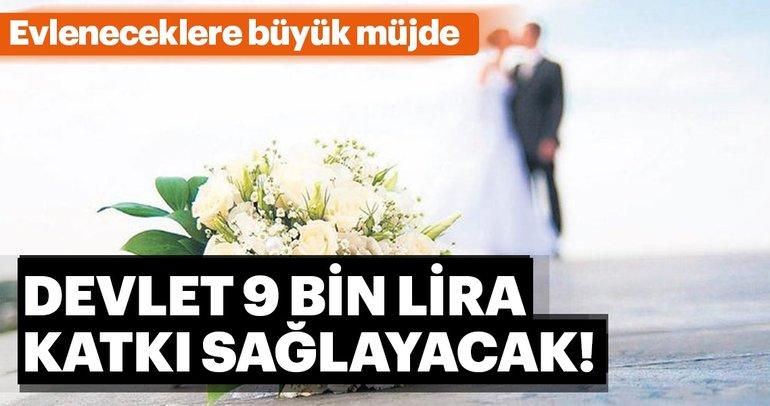 Evleneceklere müjde! Devlet 9 bin lira katkı sağlayacak