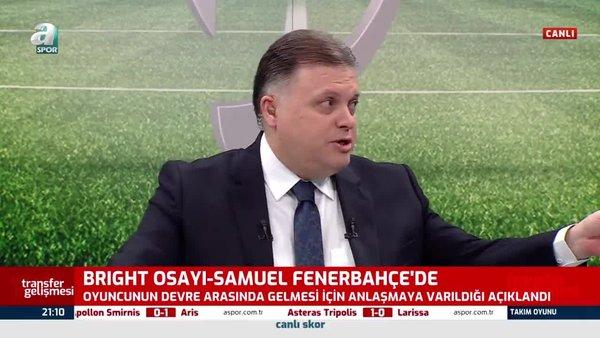 Fenerbahçe Bright Osayi-Samuel transferini açıkladı!