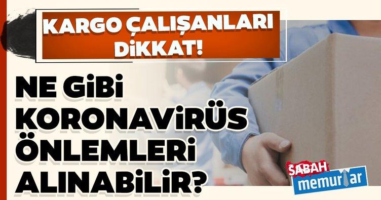 Sabah memurlar: Kargo çalışanları dikkat! Koronavirüs önlemleri nasıl alınmalıdır?