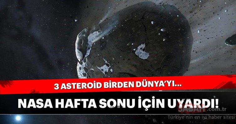 NASA hafta sonu için uyardı! 3 asteroid Dünya'yı...