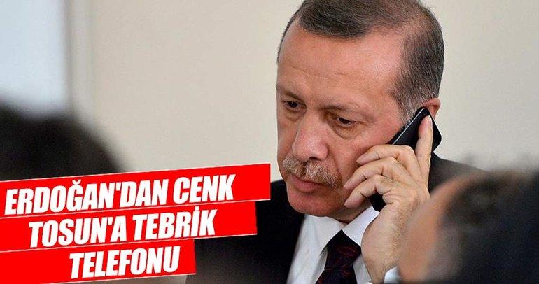 Cumhurbaşkanı Erdoğan'dan Cenk Tosun'a tebrik telefonu