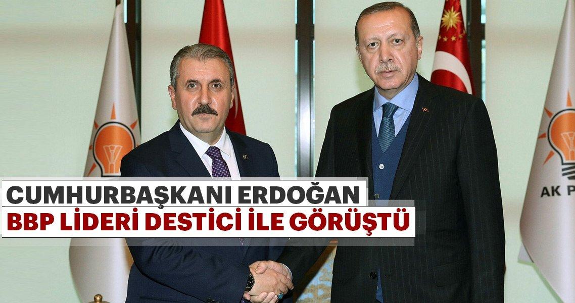 Cumhurbaşkanı Erdoğan, BBP lideri Destici ile görüştü