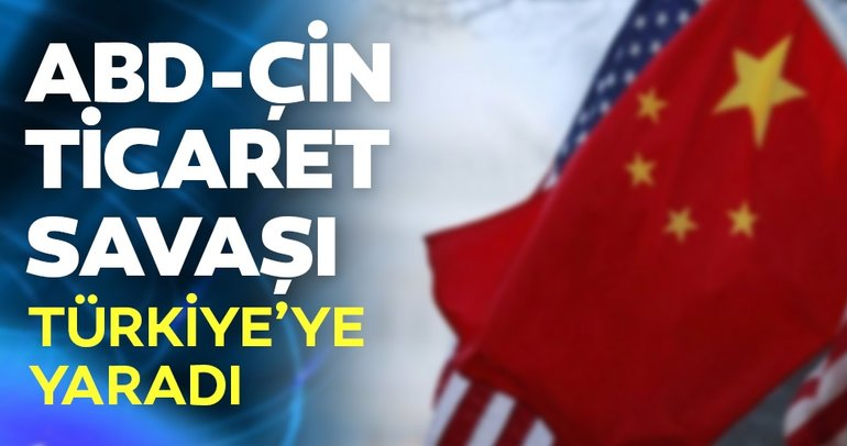 ABD-Çin ticaret savaşı Türkiye'ye yaradı