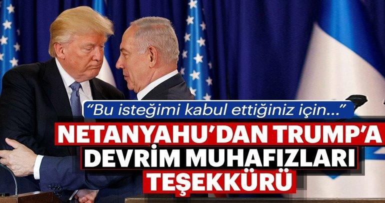 Netanyahu'dan Trump'a İran Devrim Muhafızları teşekkürü