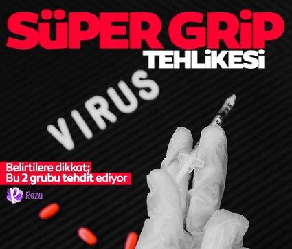 'Süper grip' tehlikesi...Belirtilerine dikkat!