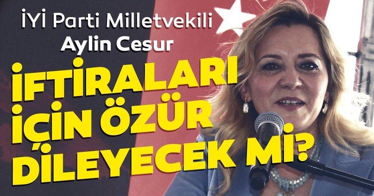 İYİ Parti Isparta Milletvekili Aylin Cesur iftiraları için özür dileyecek mi?
