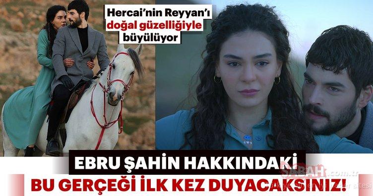 Hercai'nin Reyyan'ı Ebru Şahin doğal güzelliğiyle büyülüyor! Hakkındaki bu gerçeği ilk kez duyacaksınız
