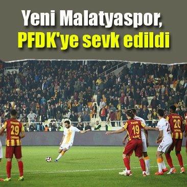 Yeni Malatyaspor, PFDK'ye sevk edildi