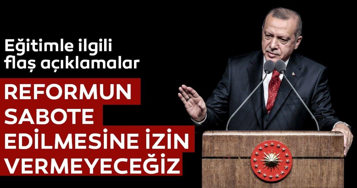 Erdoğan: Eğitimin farklı yönlere çekilmesine izin vermeyeceğiz