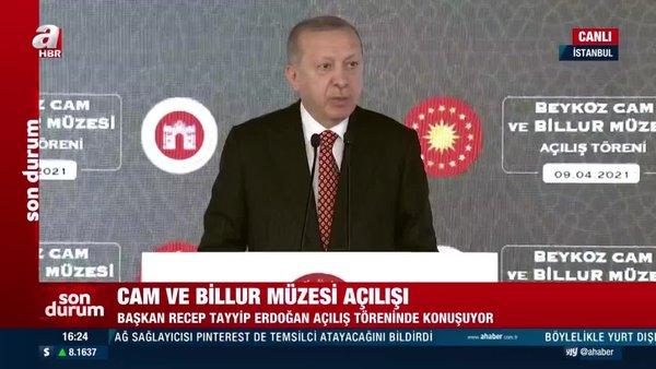 Cumhurbaşkanı Erdoğan'dan Beykoz Cam ve Billur Müzesi Açılış Töreni'nde önemli açıklamalar