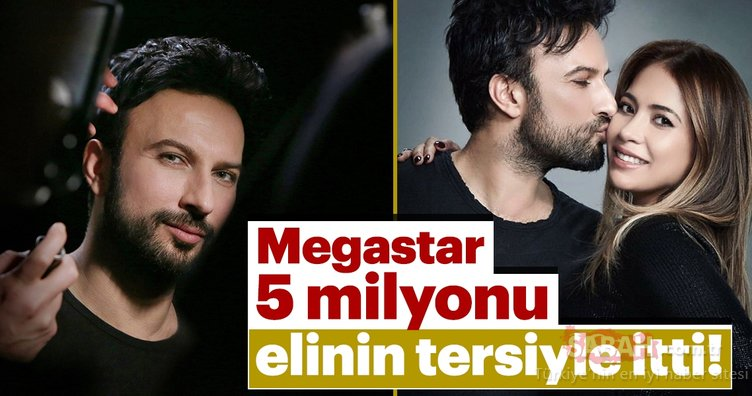 Megastar Tarkan 5 milyonu elinin tersiyle itti!