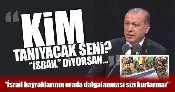 Erdoğan: Senin bağımsızlığını kim kabul edecek?