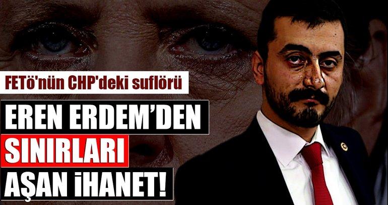 O iftiraları FETÖ'nün sözcüsü CHP'li Eren Erdem servis etmiş!