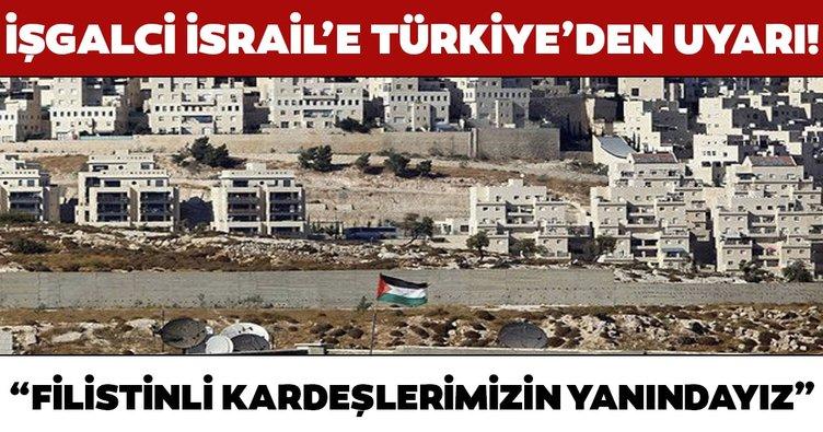İşgalci İsrail'e Türkiye'den uyarı