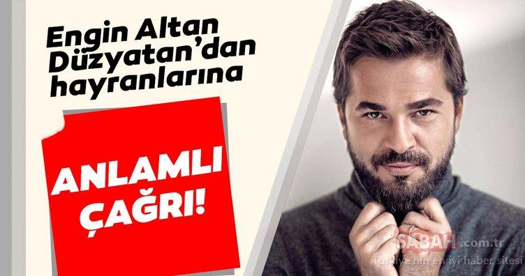 Engin Altan Düzyatan'dan hayranlarına anlamlı çağrı
