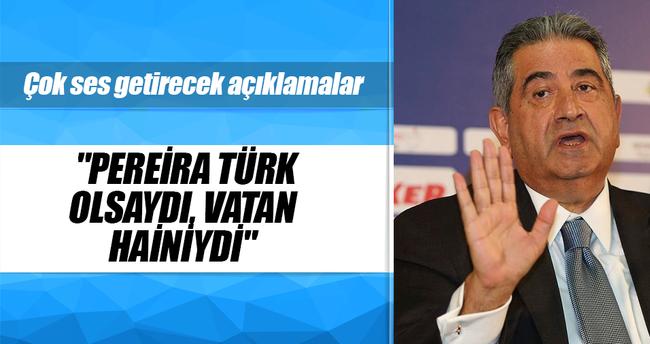 Pereira Türk olsaydı, vatan hainiydi
