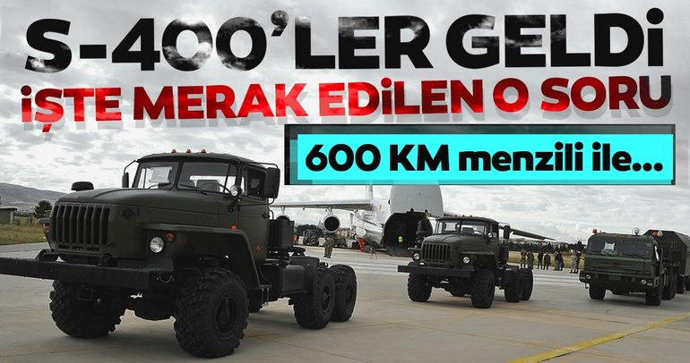 S-400ler Türkiyeye gelmeye başladı! İşte S-400lerin özellikleri
