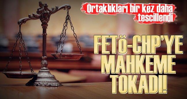 FETÖ-CHP'ye mahkeme tokadı