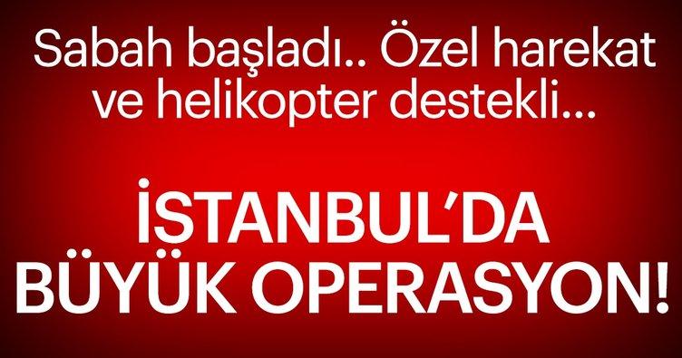 Son dakika... İstanbul'da büyük operasyon