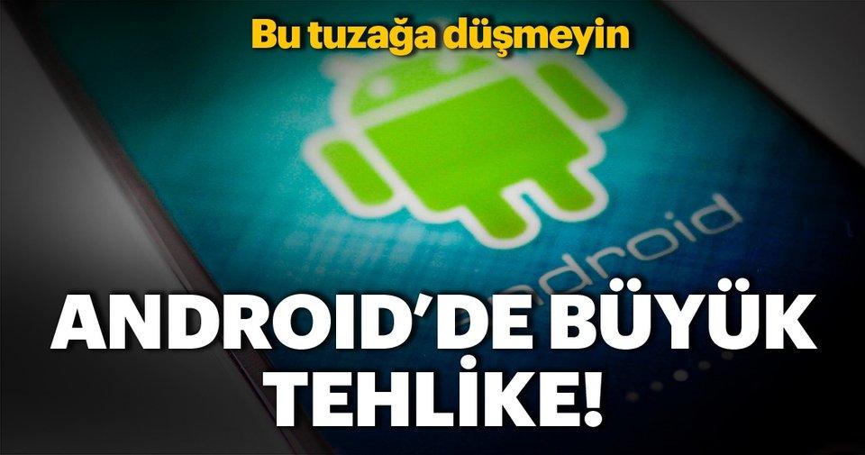 Android'te büyük tehlike! Aman dikkat bu tuzağa düşmeyin