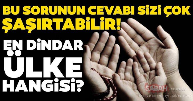 Aralarında Türkiye de var! Ülke ülke dindarlık araştırması yapıldı bakın hangi ülke ne kadar dindarmış