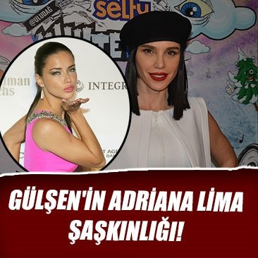 Gülşen'in Adriana Lima şaşkınlığı