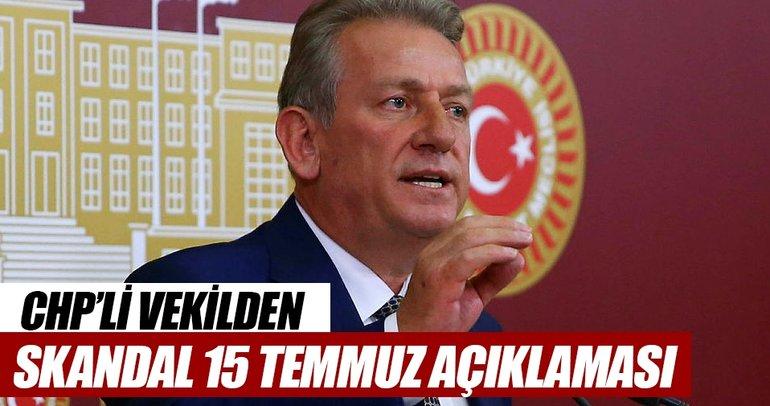 CHP'li vekilden skandal 15 Temmuz açıklaması