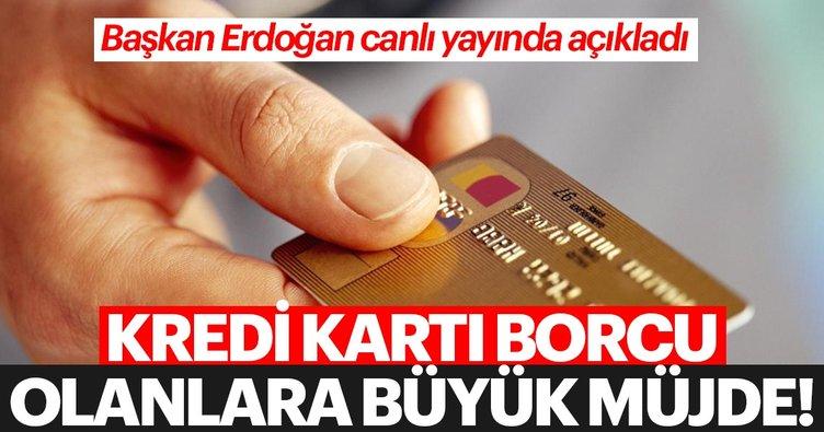 Son dakika: Kredi kartı borcu olanlara büyük müjde! Başkan Erdoğan açıkladı...