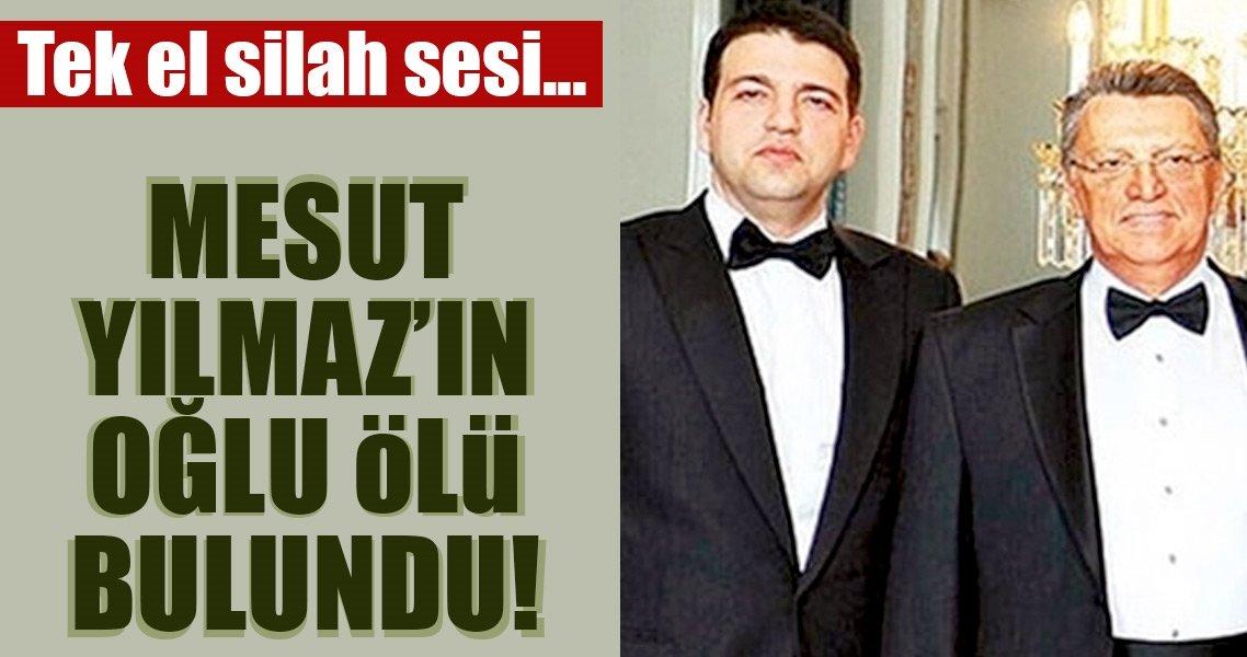 Son Dakika Haberi: Mesut Yılmaz'ın oğlu Mehmet Yavuz Yılmaz hayatını kaybetti!