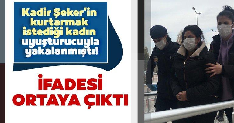Son dakika haberi: Uyuşturucuyla yakalanmıştı! Kadir Şeker'in kurtarmak istediği kadının emniyetteki ifadesi ortaya çıktı