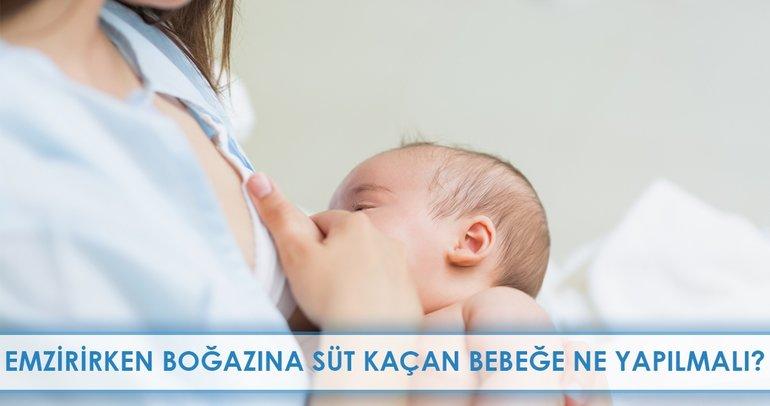 Emzirirken boğazına süt kaçan bebeğe ne yapılmalı?