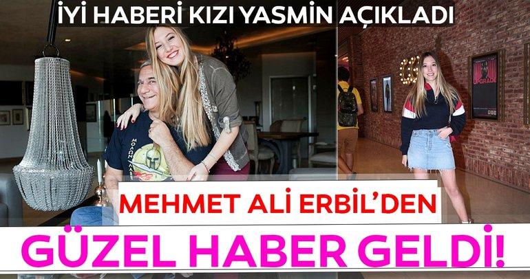 Mehmet Ali Erbil hakkında güzel haberi kızı Yasmin Erbil verdi...
