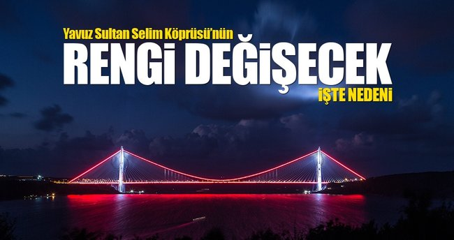 Yavuz Sultan Selim Köprüsü'nün rengi değişecek