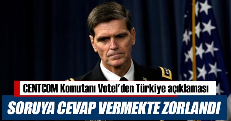CENTCOM Komutanı Votel'den Türkiye açıklaması
