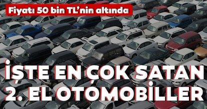 50 Bin TL altı en çok satan ikinci el otomobiller! En çok o modelin fiyatı arttı! İşte detaylar