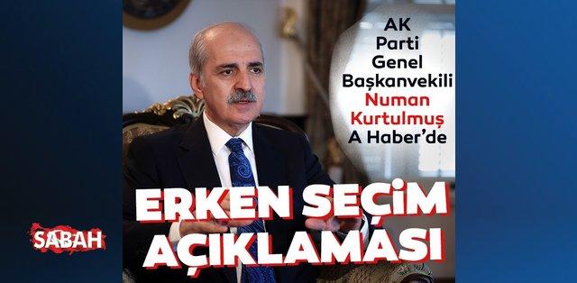 Son dakika: AK Parti Genel Başkanvekili Numan Kurtulmuş'tan erken seçim açıklaması