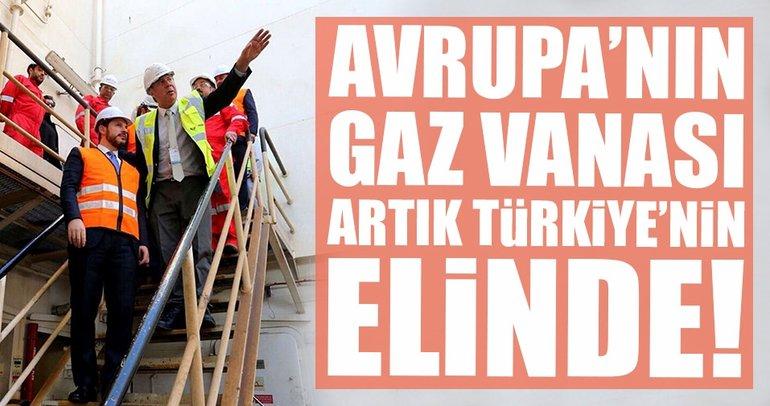 Avrupa'nın gaz vanası artık Türkiye'nin elinde olacak!