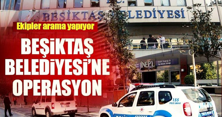 Son dakika: Beşiktaş Belediyesi'ne operasyon