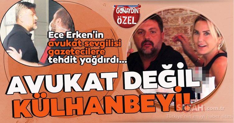 Ece Erken'in avukat sevgilisi Şafak Mahmutyazıcıoğlu gazetecilere tehdit yağdırdı! Avukat değil külhanbeyi!
