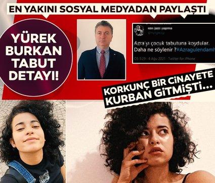 Son dakika: Azra Gülendam Haytaoğlu cinayetinde yürek burkan tabut detayı! En yakını Twitter'dan açıkladı