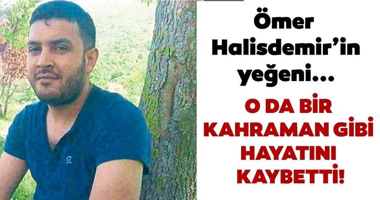 Ömer Halisdemir'in yeğeni... O da bir kahraman gibi hayatını kaybetti